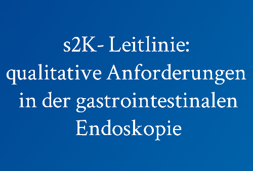 s2K--Leitlinie--qualitative-Anforderungen-in-der-gastrointestinalen-Endoskopie